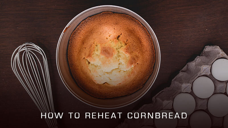 How to Reheat Cornbread