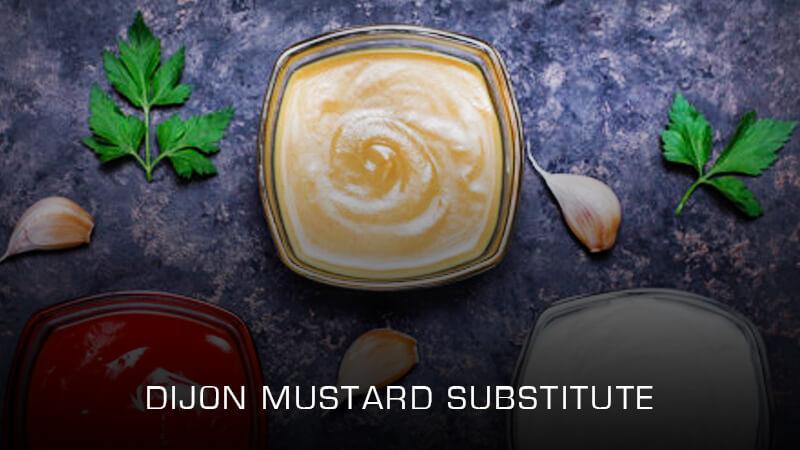 Best Dijon Mustard Substitutes