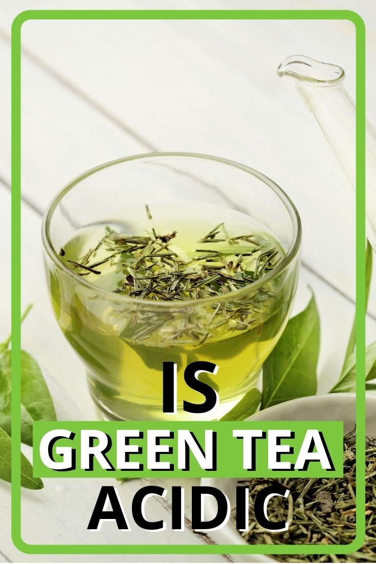is green tea acidic