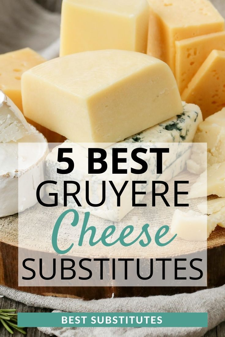 Best substitutes for gruyere cheese