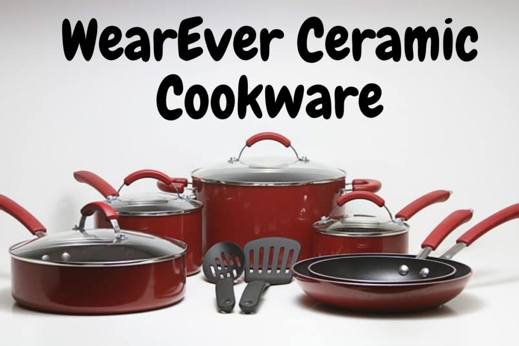WearEver Ceramic Cookware Review