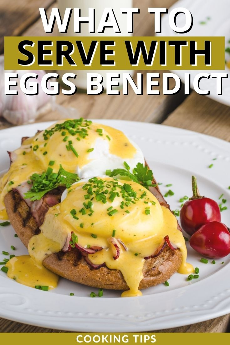 What to Serve with Eggs Benedict