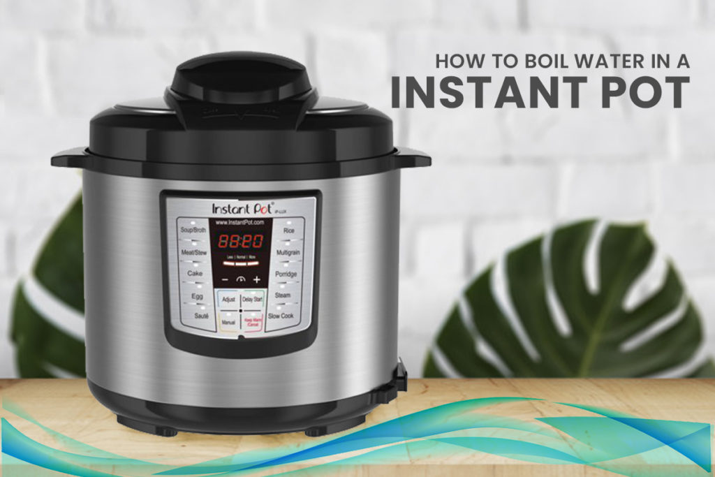 How to boil Water in an Instant Pot