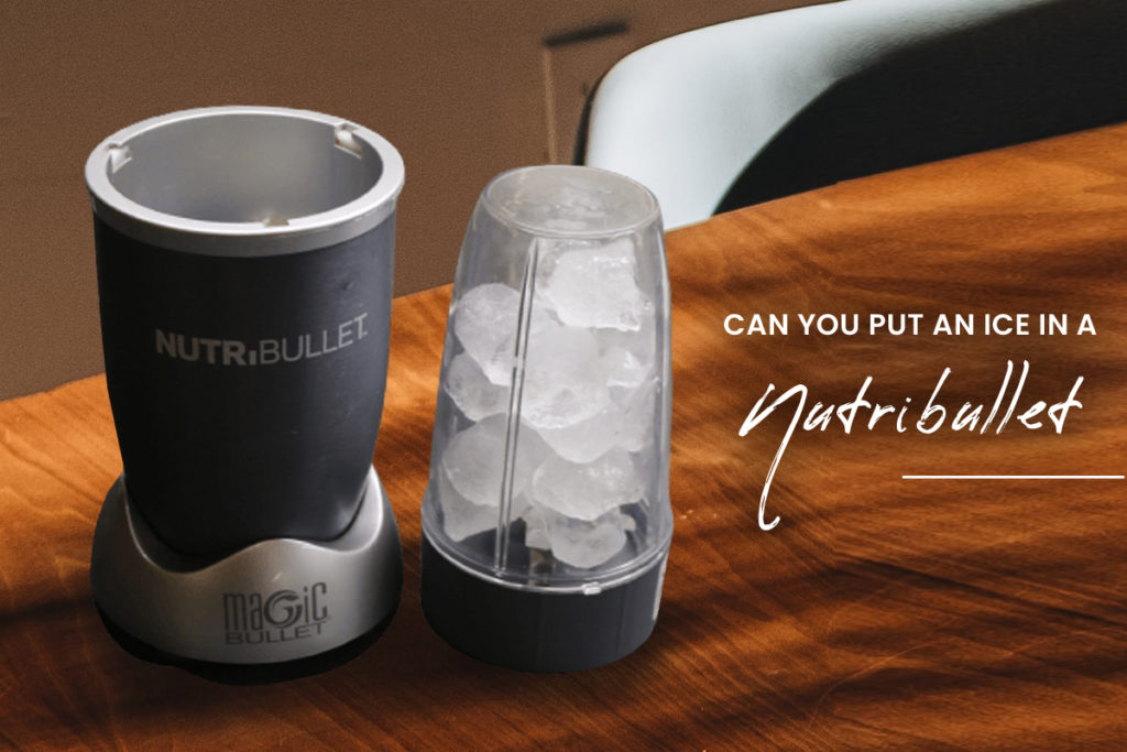 Can You Put Ice In A Nutribullet