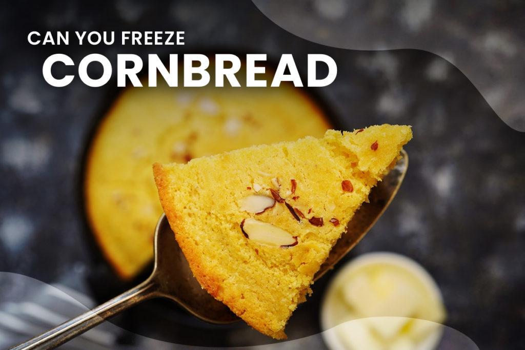 Can You Freeze Cornbread