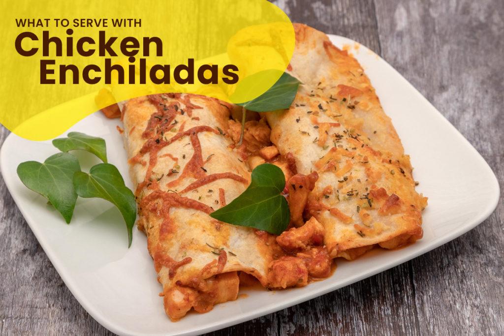 What To Serve With Chicken Enchiladas